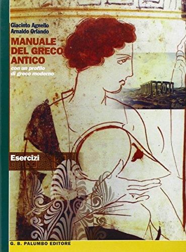 Manuale del greco antico. Esercizi e versioni. Per il Liceo classico