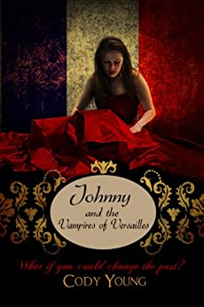 Johnny and the Vampires of Versailles (Vampires of the Tower Book 2) by [Young, Cody]