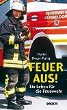 Feuer aus!: Ein Leben für die Feuerwehr