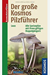 Der große Kosmos Pilzführer: Alle Speisepilze mit ihren giftigen Doppelgängern Taschenbuch