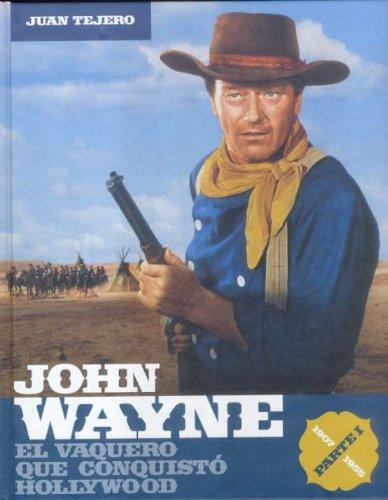 John Wayne parte 1: el vaquero que conquistó Hollywood por Juan Tejero