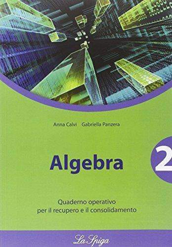 Algebra. Quaderno operativo. Per le Scuole superiori: 2