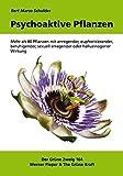Psychoaktive Pflanzen: Mehr als 80 Pflanzen mit anregender, euphorisierender, beruhigender, sexuell erregender oder halluzinogener Wirkung