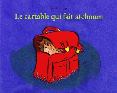 Le cartable qui fait atchoum par Michel Gay