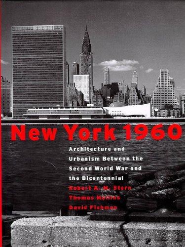 New York 1960 : Architecture and urbanism between the Second world war and the bicentennial par Robert A.M. Stern