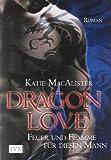 Dragon Love: Feuer und Flamme für diesen Mann von MacAlister. Katie (2009) Taschenbuch