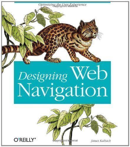 Designing Web Navigation: Optimizing the User Experience by James Kalbach Published by O'Reilly Media 1st (first) edition (2007) Paperback