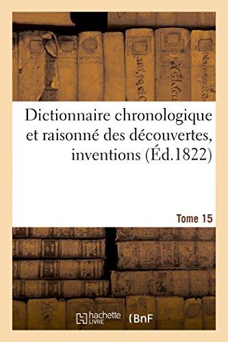 Dictionnaire chronologique et raisonné des découvertes, inventions. XV. Sci-Thé par Sans Auteur