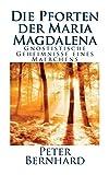 Die Pforten der Maria Magdalena: Gnostistische Geheimnisse eines Maerchens - Peter Bernhard