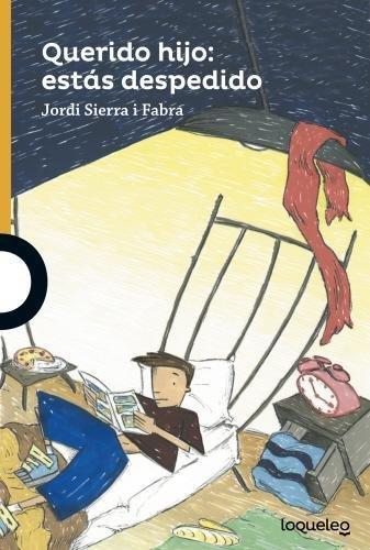 Querido Hijo: Estas Despedido por Jordi Sierra i Fabra