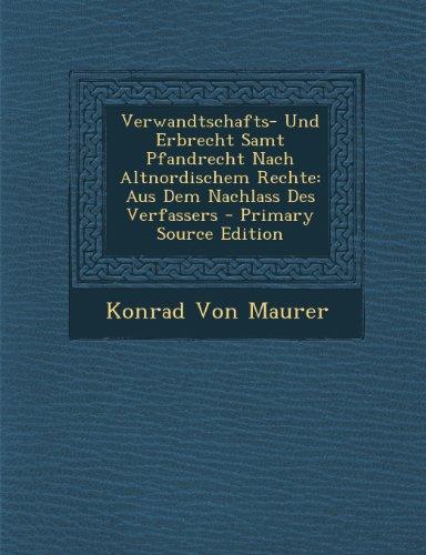 Verwandtschafts- Und Erbrecht Samt Pfandrecht Nach Altnordischem Rechte: Aus Dem Nachlass Des Verfassers - Primary Source Edition