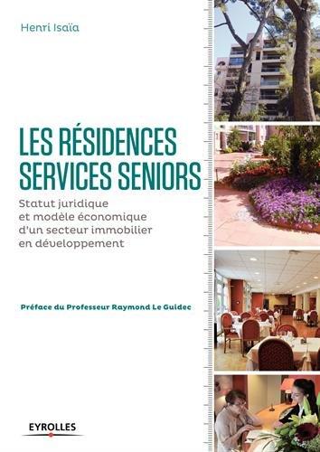 Les résidences services seniors: Statut juridique et modèle économique d'un secteur immobilier en développement.