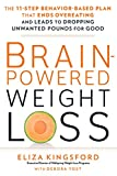 Brain-Powered Weight Loss: The 11-Step Behavior-Based Plan That Ends Overeating and Leads to Dropping Unwanted Pounds fo