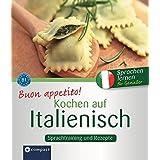 Buon appetito! Kochen auf Italienisch: Rezepte und Sprachtraining: Italienisch lernen für Genießer. Niveau B1