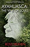 Shamanic Plant Medicine - Ayahuasca: The Vine of Souls by Ross Heaven (2014-01-07)