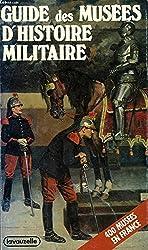 Guide des Musées d'Histoire militaire. 400 musées en France.