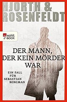 Der Mann, der kein Mörder war:Die Fälle des Sebastian Bergman (Ein Fall für Sebastian Bergman 1) (German Edition) by [Hjorth, Michael, Hans Rosenfeldt, Ursel Allenstein]