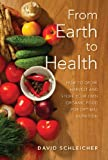 From Earth to Health: How to enjoy a healthy life by growing and eating your own organic food