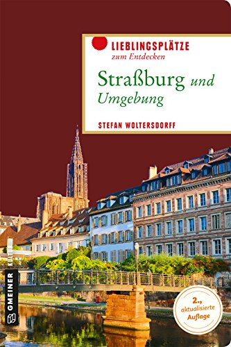 Straßburg und Umgebung: Lieblingsplätze zum Entdecken (Lieblingsplätze im GMEINER-Verlag)