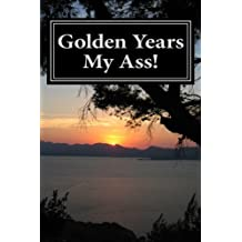 Golden Years My Ass! by Daniel Krause (2012-02-16)
