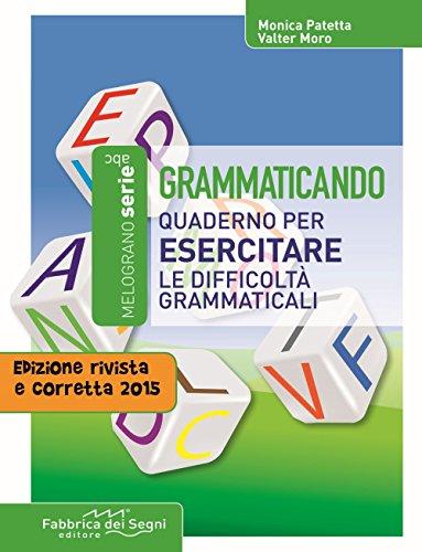 Grammaticando. Quaderno per esercitare le difficoltà grammaticali. Per la Scuola media