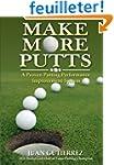 Make More Putts: A Proven Putting Per...