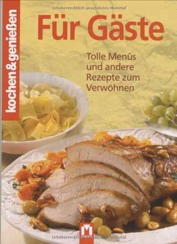 Für Gäste: Tolle Menüs und andere Rezepte zum Verwöhnen (Kochen & Genießen)