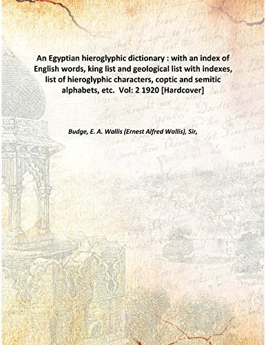 An Egyptian hieroglyphic dictionary With an index of English words king list and geological list with indexes list of hieroglyphic characters coptic and semitic alphabets Vol: 2 1920 [Hardcover] by E. A. Wallis Budge (2015-01-01)