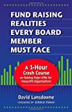 Fund Raising Realities Every Board Member Must Face: A 1-Hour Crash Course on Raising Major Gifts for Nonprofit Organizations