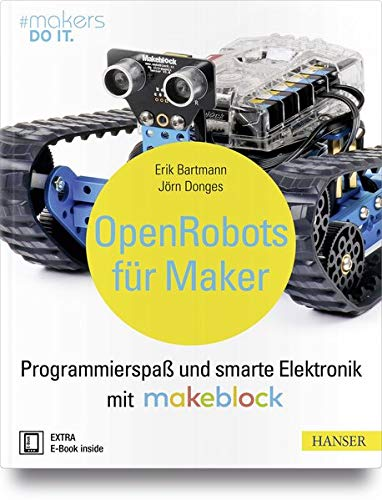 Open Robots für Maker: Programmierspaß und smarte Elektronik mit Makeblock (#makers DO IT)