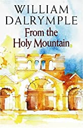 From the Holy Mountain: A Journey in the Shadow of Byzantium by William Dalrymple (1997-04-07)