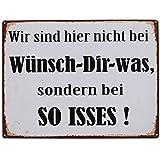 Schild - Wir sind hier nicht bei Wünsch Dir Was, sondern bei So Isses ! - Metall 26 x 35 cm Blechschild Vintage Türschild