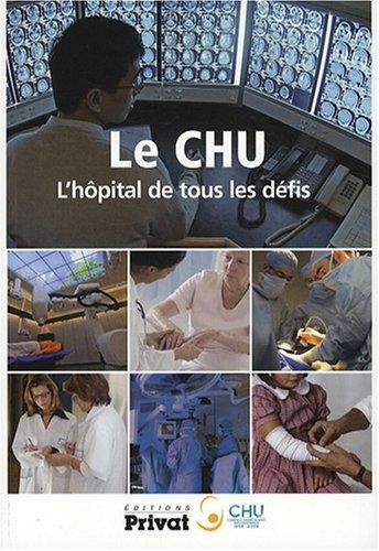 Le CHU : L'hôpital de tous les défis
