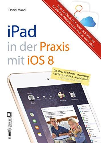 Praxisbuch zu iPad mit iOS 8 - inklusive Infos zu iCloud, OS X Yosemite und Windows: für iPad Air 2, iPad mini 3 und alle älteren iPads ab der 2. Modell-Generation