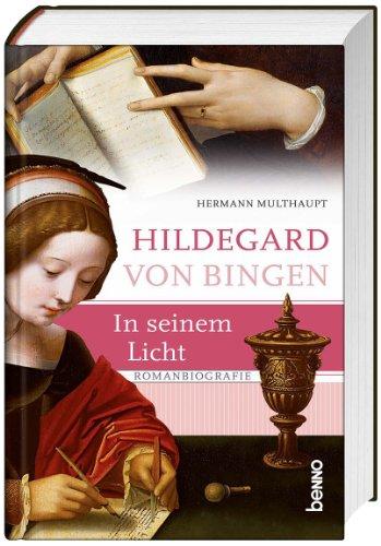 St. Benno Hildegard von Bingen - In seinem Licht: Romanbiografie