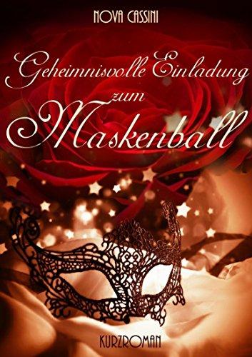 Geheimnisvolle Einladung zum Maskenball: (Erotischer Kurzroman) von [Nova Cassini]