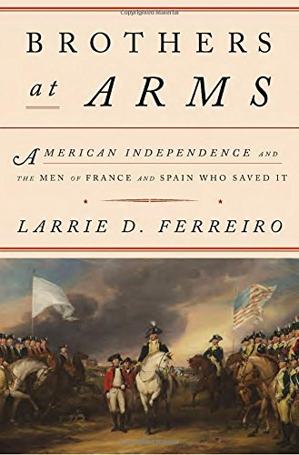 brothers-at-arms-american-independence-and-the-men-of-france-and-spain-who-saved-it