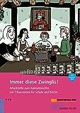 Immer diese Zwinglis!: Arbeitshilfe zum Animationsfilm mit 7 Bausteinen für Schule und Kirche - Eva Ebel
