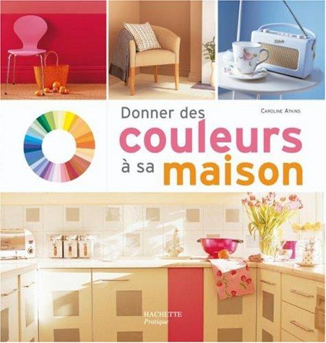 Donner des couleurs à sa maison par Caroline Atkins, Collectif