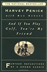 And If You Play Golf, You're My Friend: Furthur Reflections of a Grown Caddie by Harvey Penick (1999-10-15)