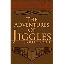 The Adventures of Jiggles, collection 1: Jiggles and the Test Pilot, the Archaeologists and the Flying Boats (Collected Adventures of Jiggles)