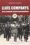 Lluís Companys. De La Revolució Social Al Nacionalisme (Base Històrica)