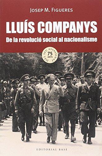 Lluís Companys. De la revolució social al nacionalisme por Josep M. Figueres