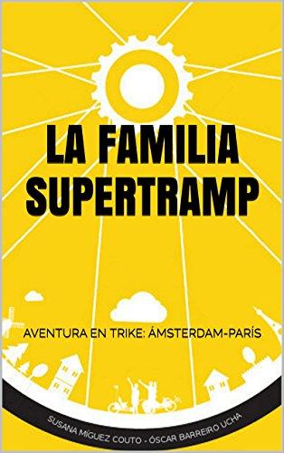 LA FAMILIA SUPERTRAMP: AVENTURA EN TRIKE: ÁMSTERDAM-PARÍS por ÓSCAR BARREIRO UCHA