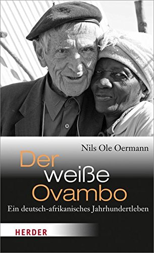 Der weiße Ovambo: Ein deutsch-afrikanisches Jahrhundertleben