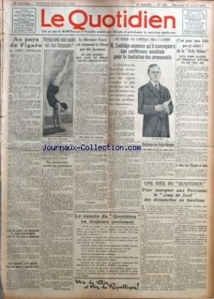 QUOTIDIEN (LE) [No 440] du 23/04/1924 - AU PAYS DE FIGARO PAR PIERRE FONTRAILLES - L'UN DES BANDITS QUI ATTAQUERENT LE RAPIDE MADRID-SEVILLE EST LE FILS D'UN COLONEL DE GENDARMERIE - C'EST AUJOURD'HUI QU'EST AUGMENTE LE PRIX DES CIGARES ET CIGARETTES DE LUXE - VERRONS-NOUS CETTE NAIADE AUX JEUX OLYMPIQUES ? - LA MANOEUVRE CONTRE LES SOCIALISTES PAR PIERRE BERTRAND - LE LIBERTAIRE FAURE EST ASSOMME ET BLESSE PAR DES INCONNUS - M. COOLIDGE ANNONCE QU'IL CONVOQUERA UNE CONFERENCE MONDIALE POUR