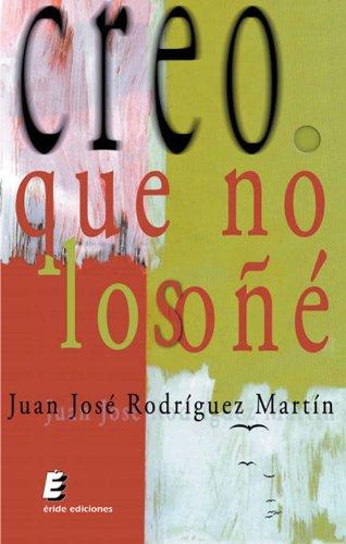 Creo. Que no lo sóñé por Juan José Rodríguez Martín