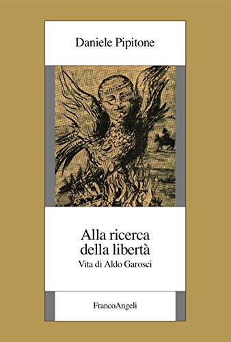 Alla ricerca della libert. Vita di Aldo Garosci