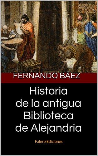 Historia de la antigua Biblioteca de Alejandría: Falero Ediciones por Fernando Báez