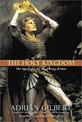 The Holy Kingdom: The Quest for the Real King Arthur by Adrian Gilbert (2002-04-01)